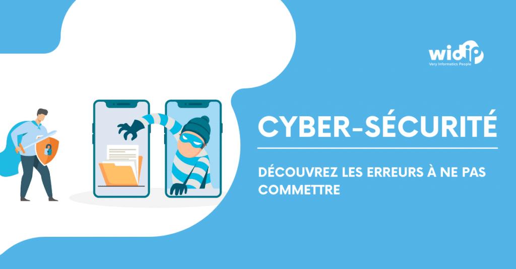 Cyber-sécurité : les erreurs à ne pas commettre